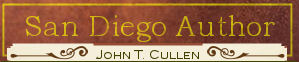 Click for John T. Cullen website - San Diego Author - Fiction & Nonfiction